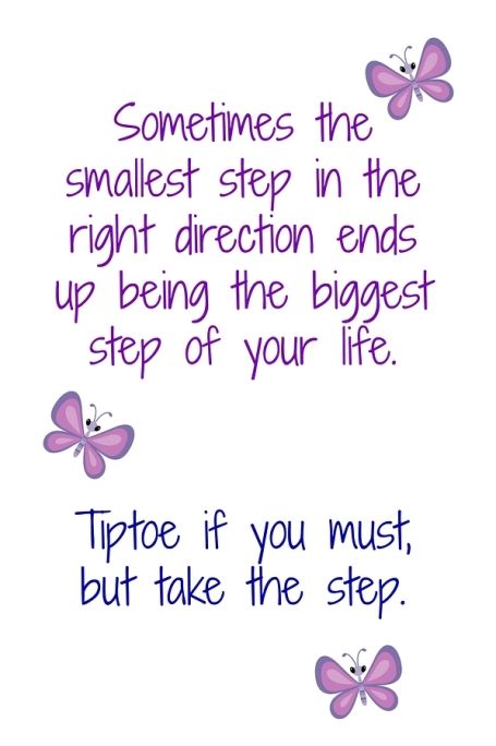 TAKE THE FIRST STEP - NO MATTER HOW SMALL